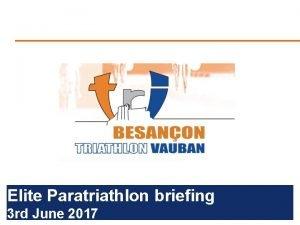 Insert Date Elite Paratriathlon briefing 3 rd June