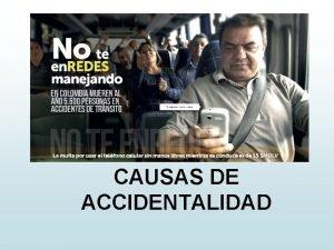 CAUSAS DE ACCIDENTALIDAD CAUSAS DE ACCIDENTALIDAD EN EL