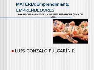 MATERIA Emprendimiento EMPRENDEDORES EMPRENDER PARA VIVIR Y VIVIR