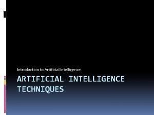 Introduction to Artificial Intelligence ARTIFICIAL INTELLIGENCE TECHNIQUES Artificial