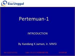 Pertemuan1 INTRODUCTION By Kundang K Juman Ir MMSI