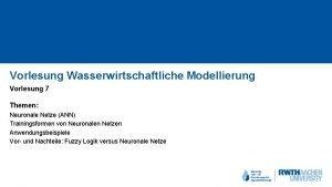 Vorlesung Wasserwirtschaftliche Modellierung Vorlesung 7 Themen Neuronale Netze