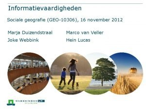 Informatievaardigheden Sociale geografie GEO10306 16 november 2012 Marja