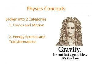 Physics Concepts Broken into 2 Categories 1 Forces