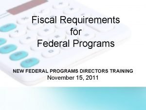 Fiscal Requirements for Federal Programs NEW FEDERAL PROGRAMS