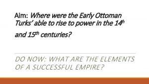 Aim Where were the Early Ottoman Turks able