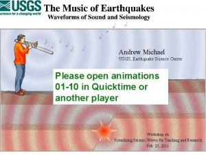 Andrew Michael USGS Earthquake Science Center Please open