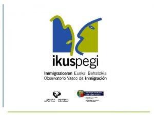 Barmetro Ikuspegi Percepciones y actitudes hacia la inmigracin