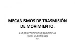 MECANISMOS DE TRASMISIN DE MOVIMIENTO ANDRES FELIPE ROMERO