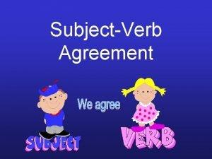 SubjectVerb Agreement SubjectVerb Agreement To make a noun