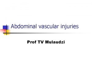 Abdominal vascular injuries Prof TV Mulaudzi Abdominal vascular