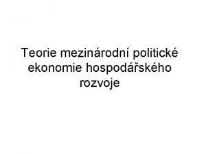 Teorie mezinrodn politick ekonomie hospodskho rozvoje Politick ekonomie