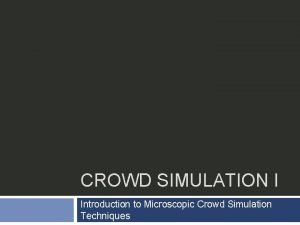 CROWD SIMULATION I Introduction to Microscopic Crowd Simulation