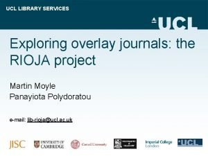 UCL LIBRARY SERVICES Exploring overlay journals the RIOJA