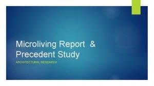 Microliving Report Precedent Study ARCHITECTURAL RESEARCH Precedent Study