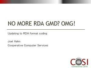 NO MORE RDA GMD OMG Updating to RDA