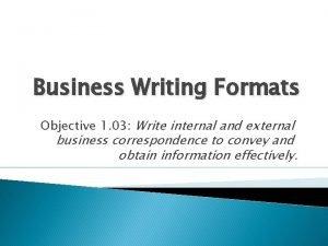 Business Writing Formats Objective 1 03 Write internal