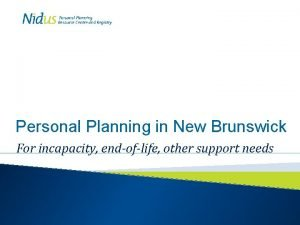 Personal Planning in New Brunswick For incapacity endoflife