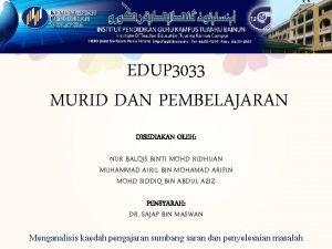 EDUP 3033 MURID DAN PEMBELAJARAN DISEDIAKAN OLEH NUR