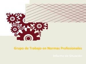 Grupo de Trabajo en Normas Profesionales Informe de