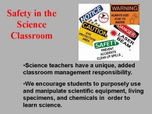 Safety in the Science Classroom Science teachers have