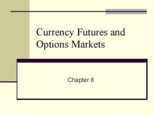 Currency Futures and Options Markets Chapter 8 PART