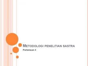 METODOLOGI PENELITIAN SASTRA Pertemuan 4 PENDEKATAN STRUKTURAL Pendekatan