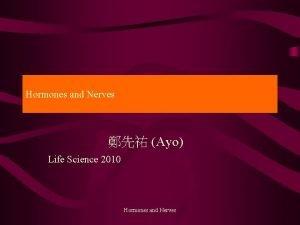 Hormones and Nerves Ayo Life Science 2010 Hormones