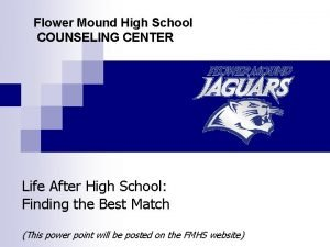 Flower Mound High School COUNSELING CENTER Life After