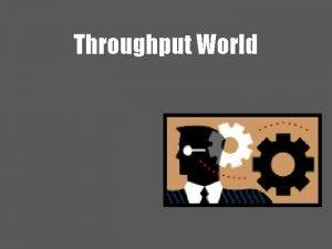 Throughput World TOC Performance Measures p Throughput T