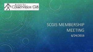 SCGIS MEMBERSHIP MEETING 6242016 SCGIS MEMBERSHIP COMMITEE Current