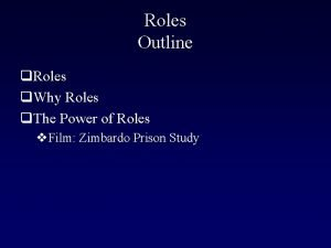 Roles Outline q Roles q Why Roles q