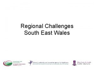 Regional Challenges South East Wales 10 00 am
