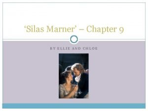 Silas Marner Chapter 9 BY ELLIE AND CHLOE