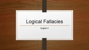 Logical Fallacies English II Essential Question How do