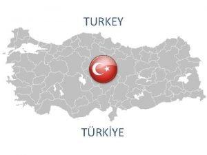 TURKEY TRKYE TRKYE Turkey is a country located