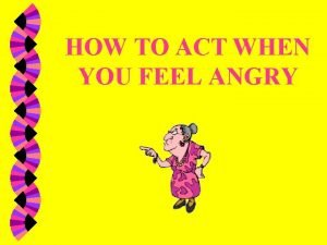 HOW TO ACT WHEN YOU FEEL ANGRY THINGS
