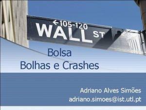 Bolsa Bolhas e Crashes Adriano Alves Simes adriano