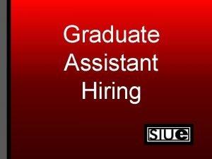 Graduate Assistant Hiring PREEMPLOYMENT Optional Job Posting You