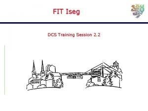 FIT Iseg DCS Training Session 2 2 Joachim