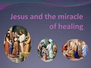 Jesus and the miracle of healing The Miracle