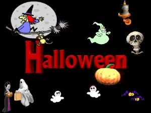 WHAT IS HALLOWEEN Halloween is a festivity celebrated