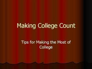 Making College Count Tips for Making the Most