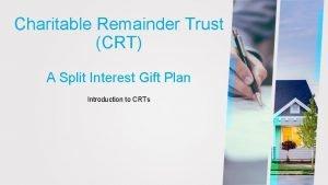 Charitable Remainder Trust CRT A Split Interest Gift