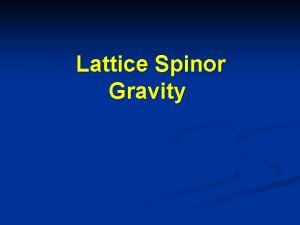 Lattice Spinor Gravity Quantum gravity Quantum field theory