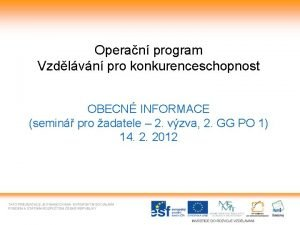 Operan program Vzdlvn pro konkurenceschopnost OBECN INFORMACE semin
