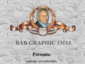 RAB GRAPHIC 13113 Prsente SONORE AUTOMATIQUE Nous sommes