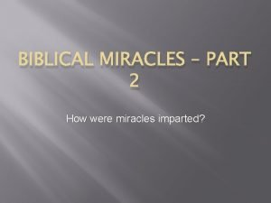 BIBLICAL MIRACLES PART 2 How were miracles imparted