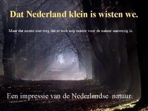 Dat Nederland klein is wisten we Maar dat
