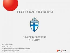 HUOLTAJAN PERUSKURSSI Helsingin Ponnistus 9 1 2019 Jari
